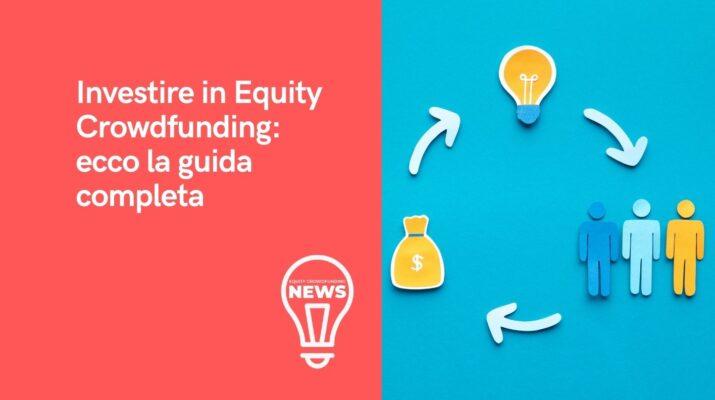 La guida completa per investire in equity crowdfunding.