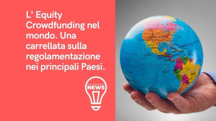 L'equity crowdfunding nel mondo. Come funziona la regolamentazione del settore nei vari Paesi.